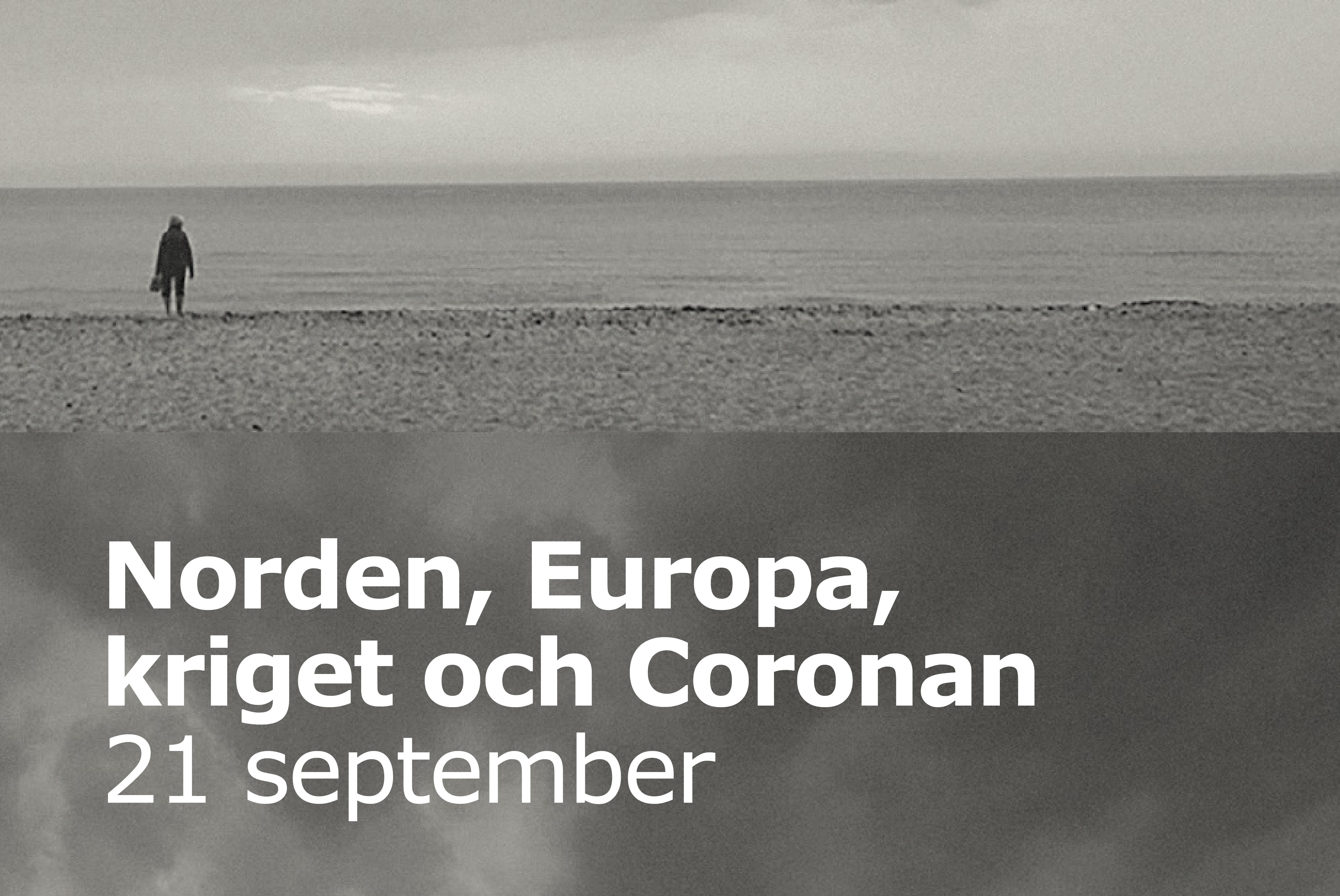 Norden, Europa, kriget och coronan